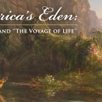 """America's Eden: Thomas Cole and """"The Voyage of Life"""""""